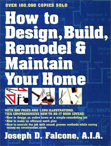 How to design, build, remodel, and maintain your home by Joseph D. Falcone