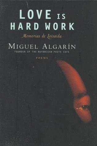 Love is hard work by Miguel Algarín