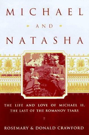 Michael and Natasha Life and Love of Michael ll the Last of the Romanov Tsars by Donald Crawford