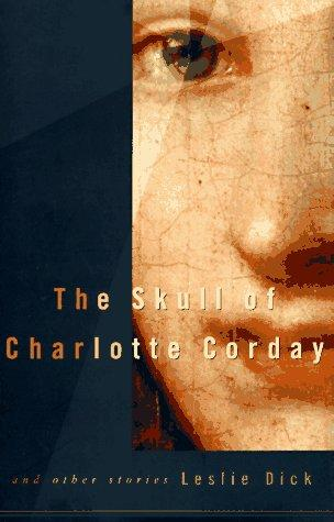 The skull of Charlotte Corday by Leslie Dick