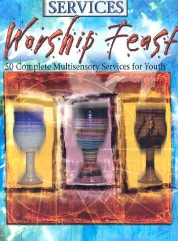 Image 0 of Worship Feast: Services: 50 Complete Multisensory Services for Youth