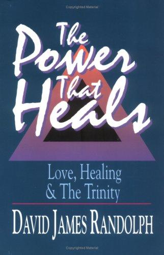 The power that heals by David James Randolph
