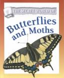 The Secret World of Butterflies and Moths (The Secret World of) by