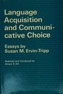 Language acquisition and communicative choice by Susan M. Ervin-Tripp