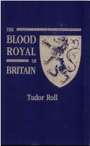 The Blood Royal of Britain [Tudor Roll]. Being a Roll of the Living Descendants by Melville Henry Massue, Marquis of Ruvigny & Raineval