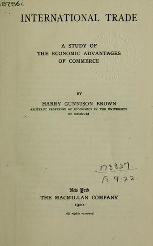 International Trade: A Study of the Economic Advantages of Commerce by Harry Gunnison Brown