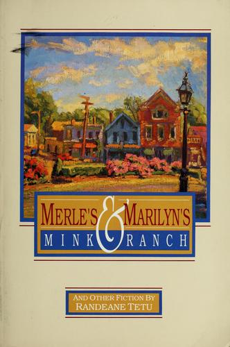 Merle's & Marilyn's mink ranch and other fiction by Randeane Tetu