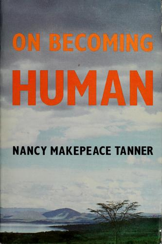 On becoming human by Nancy Makepeace Tanner