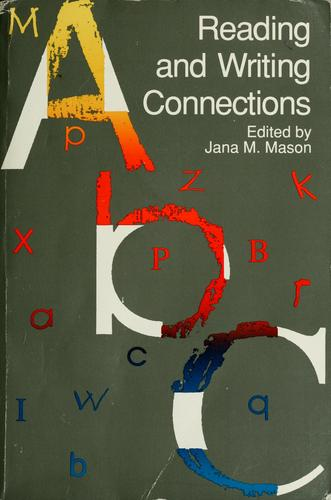 Reading and writing connections by edited by Jana M. Mason.
