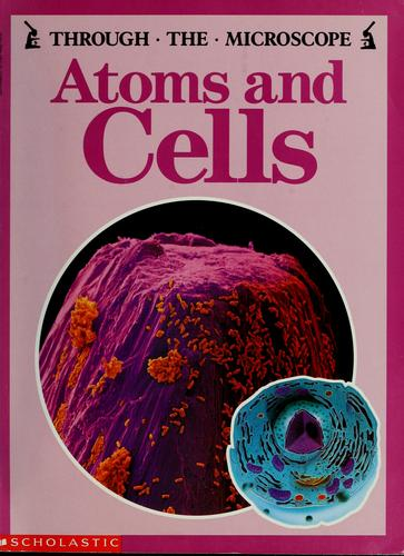 Atoms and Cells (Through the Microscope) by Lionel Bender