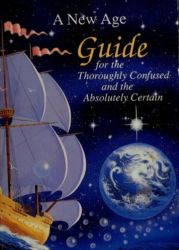 A New Age guide for the thoroughly confused and the absolutely certain by by John Clancy ... [et al.].