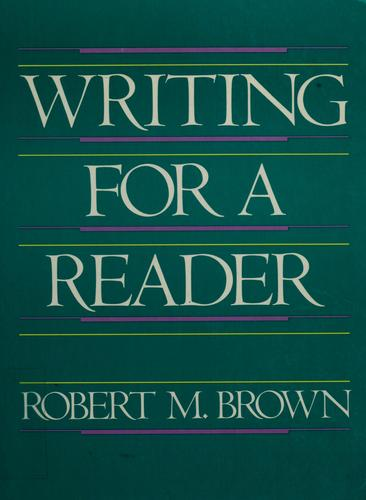 Writing for a reader by Brown, Robert M.
