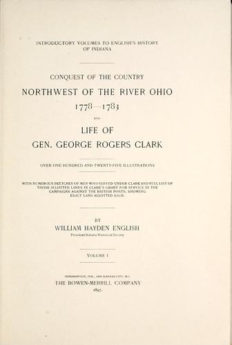 Conquest of the country northwest of the river Ohio, 1778-1783 by William Hayden English