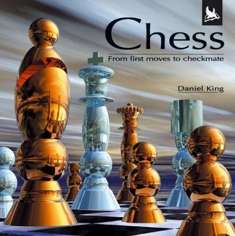 Chess (From First Moves to Checkmate) by Daniel King