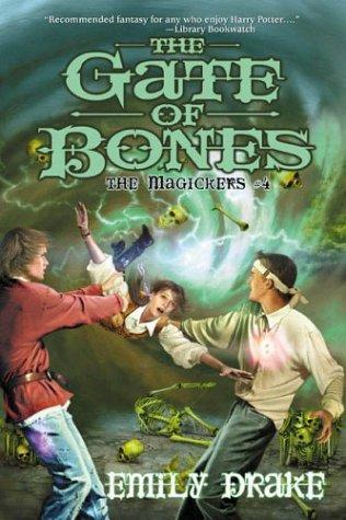 Gate of Bones, The (Magickers #4) (Magickers) by Emily Drake