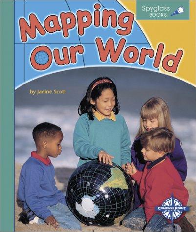 Mapping Our World (Spyglass Books) by