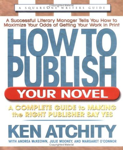 How to publish your novel by Kenneth John Atchity