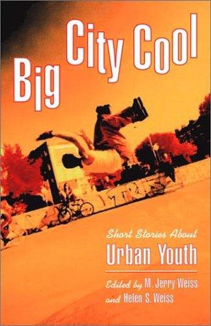 Big city cool by edited, with an introduction by M. Jerry Weiss and Helen S. Weiss.