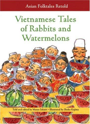 Vietnamese Tales of Rabbits And Watermelons (Asian Folktales Retold) by Masao Sakairi