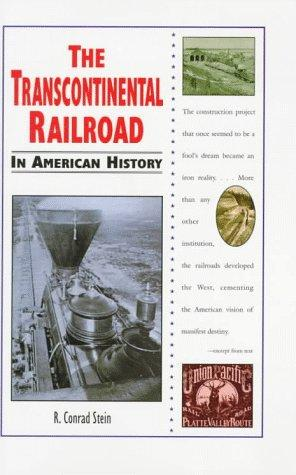 The Transcontinental Railroad in American history by R. Conrad Stein