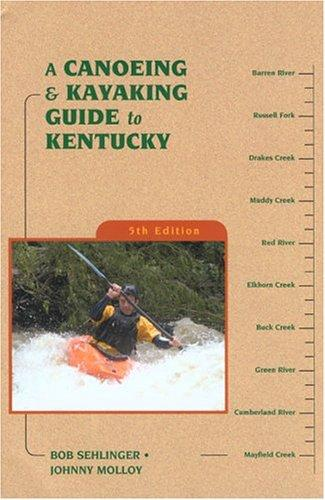 A Canoeing & Kayaking Guide to Kentucky, 5th (Canoeing & Kayaking Guides - Menasha) by Johnny Molloy