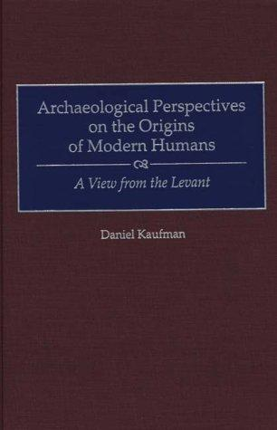 Archaeological perspectives on the origins of modern humans by Daniel Kaufman