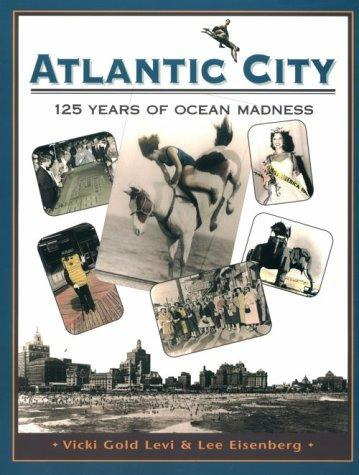 Atlantic City, 125 years of ocean madness by Vicki Gold Levi
