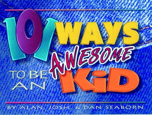 101 ways to be an awesome kid by Alan Seaborn