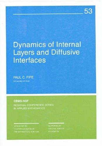 Dynamics of internal layers and diffusive interfaces by Paul C. Fife