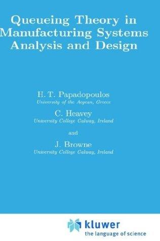 Queueing theory in manufacturing systems analysis and design by H. T. Papadopoulos