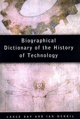 Biographical dictionary of the history of technology by edited by Lance Day and Ian McNeil.