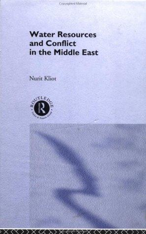 Water resources and conflict in the Middle East by Nurit Kliot