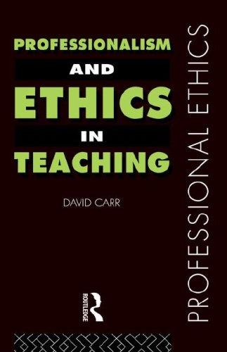 Professionalism and Ethics in Teaching (Professional Ethics) by David Carr