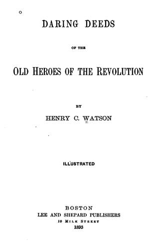 Daring Deeds of the Old Heroes of the Revolution by Henry Clay Watson