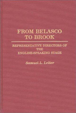 From Belasco to Brook by Samuel L. Leiter
