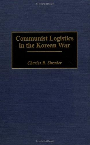 Communist logistics in the Korean War by Charles R. Shrader