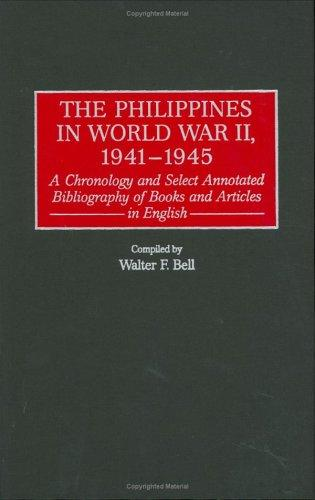 The Philippines in World War II, 1941-1945 by Walter F. Bell
