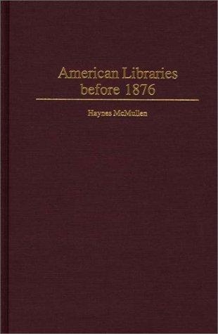American libraries before 1876 by Haynes McMullen
