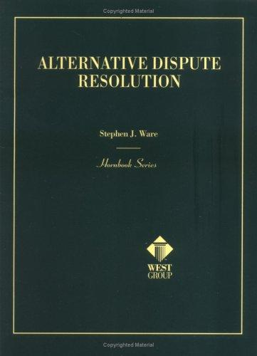 Alternative dispute resolution by Stephen J. Ware