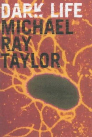 DARK LIFE by MICHAEL RAY TAYLOR