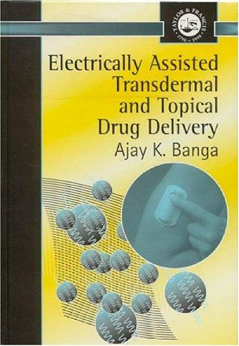Electrically assisted transdermal and topical drug delivery by Ajay K. Banga