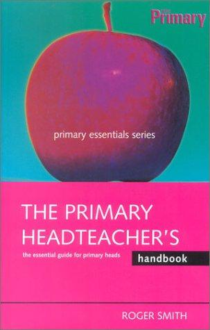 The Primary Headteacher's Handbook (Primary Essentials Series) by Roger Smith