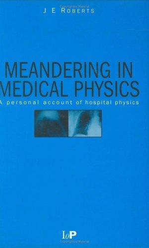 Meandering in Medical Physics by J.E Roberts