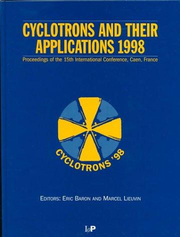 Cyclotrons and their applications 1998 by International Conference on Cyclotrons and their Applications (15th 1998 Caen, France)
