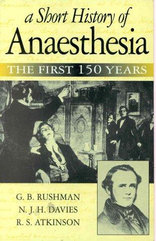 A short history of anaesthesia by G. B. Rushman