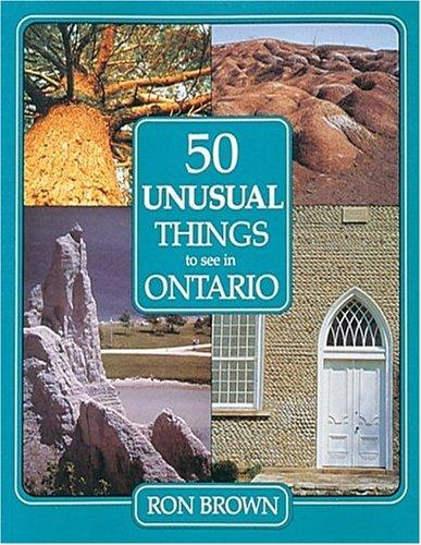 50 unusual things to see in Ontario by Brown, Ron