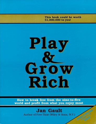 Play & grow rich by Jan L. Gault