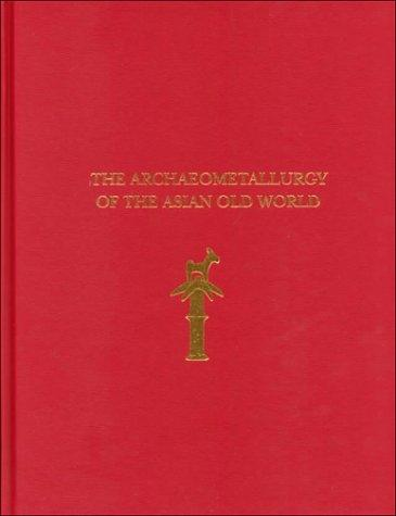 The archaeometallurgy of the Asian old world by Vincent C. Pigott Editor.