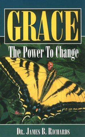 Grace the Power to Change by James B. Richards