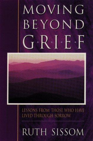 Moving beyond grief by Ruth M. Sissom